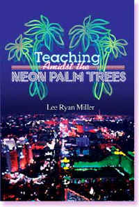 Teaching Amidst the Neon Palm Trees:  book on corruption in higher Teaching Amidst the Neon Palm Trees:  book on corruption in higher education, college and university, political intrigue, scandals, student government, stripper, Richard Moore, Robert Silverman, Orlando Sandoval, Community College of Southern Nevada, CCSN, Nevada State College, Regents, University and Community College System of Nevada, Harry Reid, Steve Sisolak, Shelley Berkley, Raymond Shaffer, Alexander Greenfeld, European Union, NATO, European Central Bank.